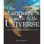 The Stargazer's Guide to the Universe: A Complete Visual Guide to Interpreting the Cosmos (Hardcover) by Robin Kerrod